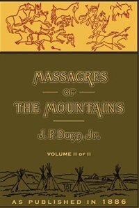 Massacres of the Mountains, Volume II: A History of the Indian Wars of the Far West by Ph. D. Cep James A. Roberts