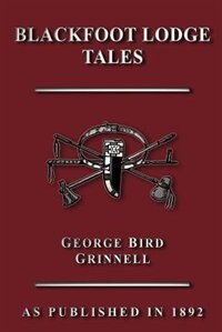 Blackfoot Lodge Tales by George Bird Grinnell