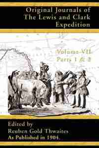 Original Journals Of The Lewis And Clark Expedition: 1804 - 1806 by Reuben Gold Thwaites