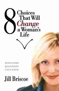 8 Choices That Will Change a Woman's Life by Jill Briscoe