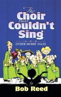 The Choir that Couldn't Sing by Bob Reed