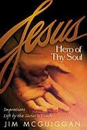Jesus, Hero Of Thy Soul: Jesus Hero Of Thy Soul by Jim Mcguiggan