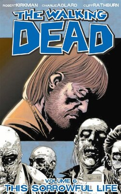 Book The Walking Dead Volume 6: This Sorrowful Life by Robert Kirkman
