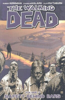 Book The Walking Dead Volume 3: Safety Behind Bars by Robert Kirkman