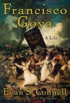 Francisco Goya: Life and Times