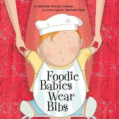 Foodie Babies Wear Bibs by Michelle Sinclair Colman
