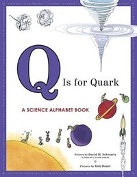 Q Is For Quark: A Science Alphabet Book