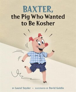 Book Baxter, The Pig Who Wanted To Be Kosher by Laurel Snyder