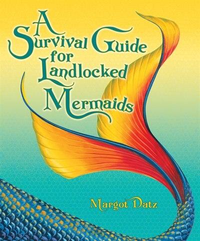 A Survival Guide for Landlocked Mermaids by Margot Datz