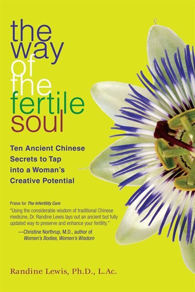 The Way of the Fertile Soul: Ten Ancient Chinese Secrets to Tap into a Woman's Creative Potential by Randine Lewis