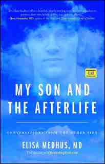 My Son and the Afterlife: Conversations from the Other Side by Elisa Medhus M.D.