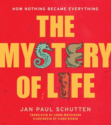 The Mystery of Life: How Nothing Became Everything by Jan Paul Schutten