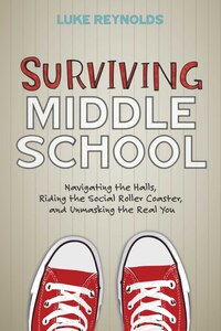 Surviving Middle School: Navigating the Halls, Riding the Social Roller Coaster, and Unmasking the…