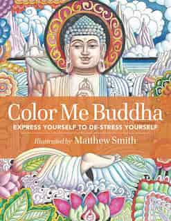 Color Me Buddha: Express Yourself to De-Stress Yourself by Matthew Smith