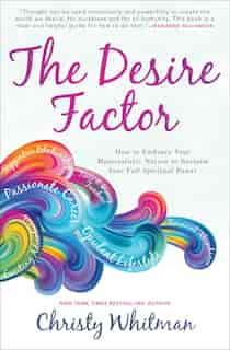 The Desire Factor: How to Embrace Your Materialistic Nature to Reclaim Your Full Spiritual Power by Christy Whitman