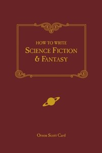 How to Write Science Fiction & Fantasy: Writer's Digest Classic