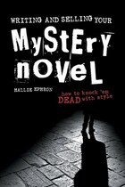Writing and Selling Your Mystery Novel: How To Knock Em Dead With Style