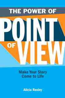 The Power Of Point Of View: Make Your Story Come To Life by Alicia Rasley