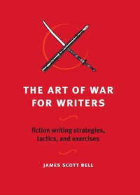 The Art of War for Writers: Fiction Writing Strategies, Tactics, and Exercises