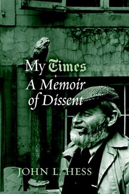 Book My Times: A Memoir Of Dissent by John L. Hess