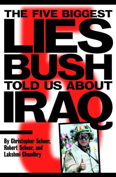 The Five Biggest Lies Bush Told Us About Iraq by Christopher Scheer