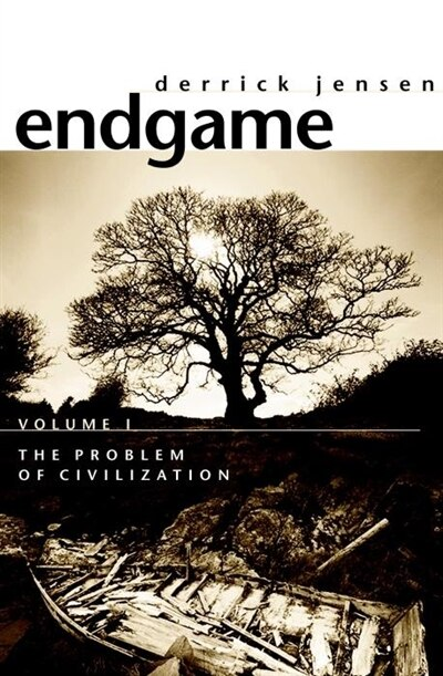 Endgame, Volume 1: The Problem Of Civilization by Derrick Jensen