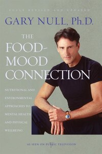 The Food-Mood Connection: Nutritional And Environmental Approaches To Mental Health And Physical…