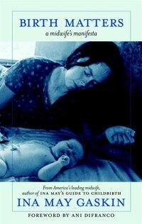 Birth Matters: A Midwife's Manifesta