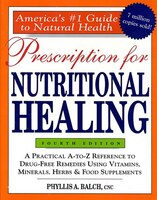 Prescription For Nutritional Healing 4e: A Practical A-to-z Reference To Drug-free Remedies Using…