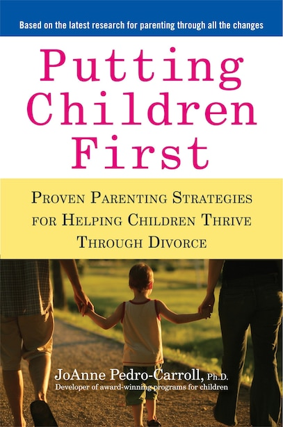Putting Children First: Proven Parenting Strategies For Helping Children Thrive Through Divorce by Joanne Pedro-carroll