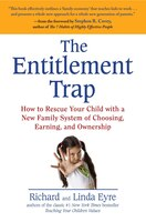 The Entitlement Trap: How To Rescue Your Child With A New Family System Of Choosing, Earning, And…