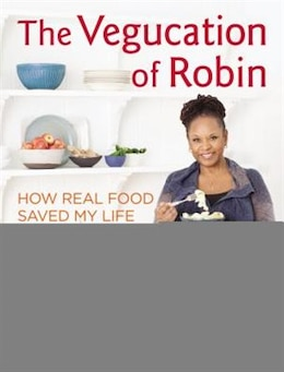 Book The Vegucation Of Robin: How Real Food Saved My Life by Robin Quivers