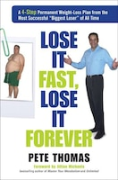 Lose It Fast, Lose It Forever: A 4-Step Permanent Weight Loss Plan from the Most Successful Biggest…
