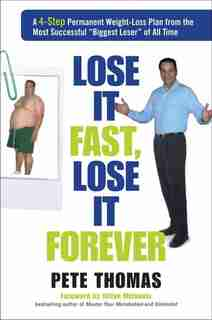 Lose It Fast, Lose It Forever: A 4-Step Permanent Weight Loss Plan from the Most Successful Biggest Loser of All Time by Pete Thomas