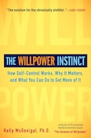 The Willpower Instinct: How Self-control Works, Why It Matters, And What You Can Do To Get More Of…