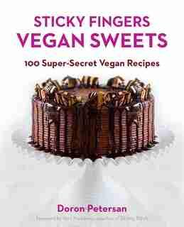 Sticky Fingers' Vegan Sweets: 100 Super-secret Vegan Recipes by Doron Petersan