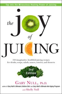 The Joy Of Juicing, 3rd Edition: 150 Imaginative, Healthful Juicing Recipes For Drinks, Soups…
