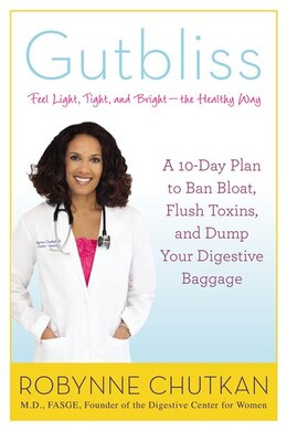 Book Gutbliss: A 10-day Plan To Ban Bloat, Flush Toxins, And Dump Your Digestive Baggage by Robynne Chutkan