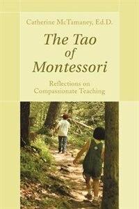 The Tao of Montessori by Catherine McTamaney