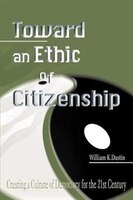 Toward An Ethic Of Citizenship: Creating A Culture Of Democracy For The 21st Century