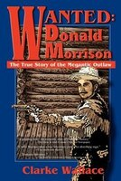 Wanted: Donald Morrison: The True Story Of The Megantic Outlaw