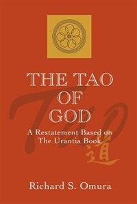 The Tao Of God: A Restatement Of Lao Tsu's Te Ching Based On The Teachings Of The Urantia Book by Richard S. Omura