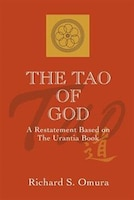 The Tao Of God: A Restatement Of Lao Tsu's Te Ching Based On The Teachings Of The Urantia Book