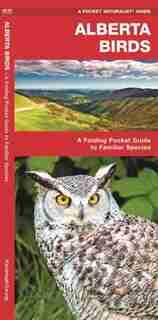 Alberta Birds: A Folding Pocket Guide To Familiar Species by James Kavanagh