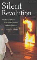 Silent Revolution: The Rise And Crisis Of Market Economics In Latin America- 2nd Edition