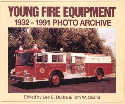Young Fire Equipment: 1932-1991 Photo Archive by Leo Duliba