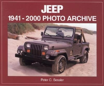 Jeep 1941-2000: Photo Archive by PETER SESSLER