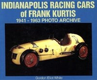 Indianapolis Racing Cars of Frank Kurtis: 1941-1963 Photo Archive