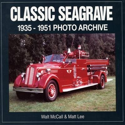 Classic Seagrave: 1935-1951 Photo Archive by Walt Mccall
