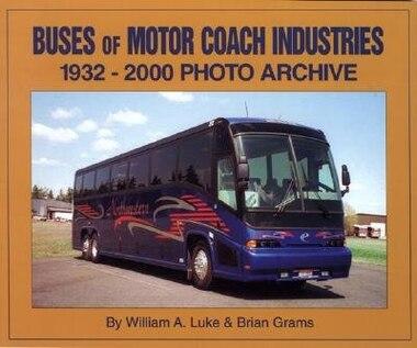Buses of Motor Coach Industries: 1932-2000 Photo Archive de William Luke